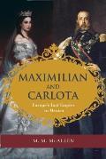 Maximilian and Carlota: Europe's Last Empire in Mexico