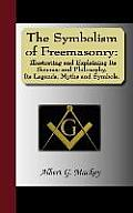 The Symbolism of Freemasonry: Illustrating and Explaining Its Science and Philosophy, Its Legends, Myths and Symbols.