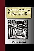 Bulfinch's Mythology - The Age of Fable or Stories of Gods and Heroes