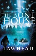Bright Empires #02: The Bone House by Steve Lawhead
