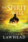 Bright Empires #3: The Spirit Well by Steve Lawhead