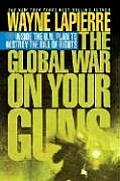 Global War On Guns Inside The U N Plan To Destroy The Bill Of Rights