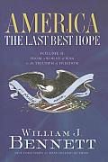 America: The Last Best Hope: Volume 2: From A World At War To The Triumph Of Freedom 1914-1989 by William J Bennett