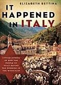 It Happened in Italy Untold Stories of How the People of Italy Defied the Horrors of the Holocaust