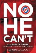 No He Can't: How Barack Obama Is Dismantling Hope and Change