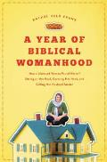A Year of Biblical Womanhood: How a Liberated Woman Found Herself Sitting on Her Roof, Covering Her Head, and Calling Her Husband &quot;Master&quot; Cover