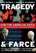 Tragedy & Farce How the American Media Sell Wars Spin Elections & Destroy Democracy