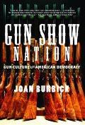 Gun Show Nation Gun Culture & American Democracy