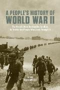 A People's History Of World War II: The World's Most Destructive Conflict, As Told By The People Who Lived... by Marc Favreau (edt)
