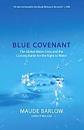 Blue Covenant The Global Water Crisis & the Coming Battle for the Right to Water