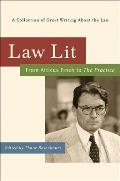 Law Lit: From Atticus Finch to the Practice: A Collection of Great Writing about the Law
