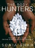Body Hunters: Testing New Drugs on the World's Poorest Patients (06 Edition)