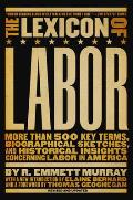 The Lexicon of Labor: More Than 500 Key Terms, Biographical Sketches and Historical Insights Concerning Labor in America