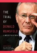 Trial of Donald Rumsfeld A Prosecution by Book