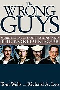 Wrong Guys Murder False Confessions & the Norfolk Four