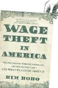 Wage Theft in America Why Millions of Working Americans Are Not Getting Paid & What We Can Do about It