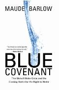 Blue Covenant: The Global Water Crisis and the Coming Battle for the Right to Water Cover