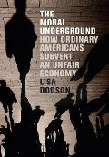 Moral Underground How Ordinary Americans Subvert an Unfair Economy