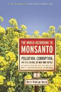 The World According to Monsanto: Pollution, Corruption, and the Control of Our Food Supply Cover