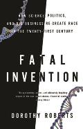 Fatal Invention: How Science, Politics, and Big Business Re-Create Race in the Twenty-First Century Cover