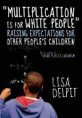 &quot;Multiplication Is for White People&quot;: Raising Expectations for Other People's Children