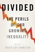 Divided the Perils of Our Growing Inequality