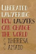 Liberated Lawyering: How Lawyers Can Change the World