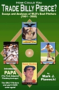 How Could You Trade Billy Pierce Essays & Analyses of MLBs Best Pitchers 1901 2005