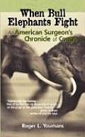 When Bull Elephants Fight An American Surgeons Chronicle of Congo