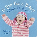 O Que Faz O Bebe? What's Up, Baby?