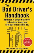 Bad Drivers Handbook Hundreds of Simple Maneuvers to Frustrate Annoy & Endanger Those Around You