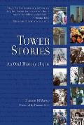 Tower Stories An Oral History Of 9 11