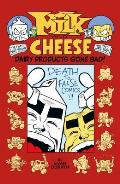 Milk and Cheese: Dairy Products Gone Bad Cover