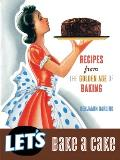 Let's Bake a Cake: Recipes from the Golden Age of Baking