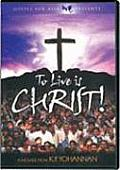 To Live Is Christ!