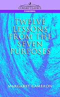 Twelve Lessons from the Seven Purposes