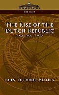 The Rise of the Dutch Republic - Volume 2