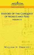 The Conquests of Mexico and Peru: Volume II