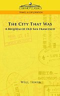 The City That Was, a Requiem of Old San Francisco