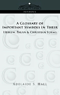 A Glossary of Important Symbols in Their Hebrew, Pagan & Christian Forms