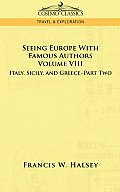 Seeing Europe with Famous Authors: Volume VIII - Italy, Sicily, and Greece-Part Two
