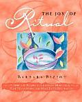 The Joy of Ritual: Spiritual Recipies to Celebrate Milestones, Ease Transitions, and Make Every Day Sacred