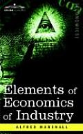 Elements of Economics of Industry: Being the First Volume of Elements of Economics
