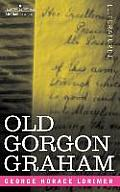 Old Gorgon Graham: More Letters from a Self-Made Merchant to His Son