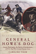 General Howe's Dog: George Washington, The Battle For Germantown, & The Dog That Crossed Enemy Lines by Caroline Tiger