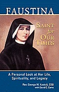 Faustina, a Saint for Our Times: A Personal Look at Her Life, Spirituality, and Legacy