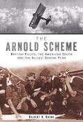 Arnold Scheme British Pilots the American South & the Allies Daring Plan