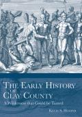 The Early History of Clay County: A Wilderness That Could Be Tamed