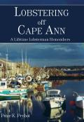 Lobstering Off Cape Ann: A Lifetime Lobsterman Remembers