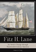 Fitz H. Lane: An Artist's Voyage Through Nineteenth-Century America